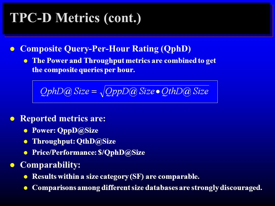 TPC-D Metrics (cont.) Composite Query-Per-Hour Rating (QphD)