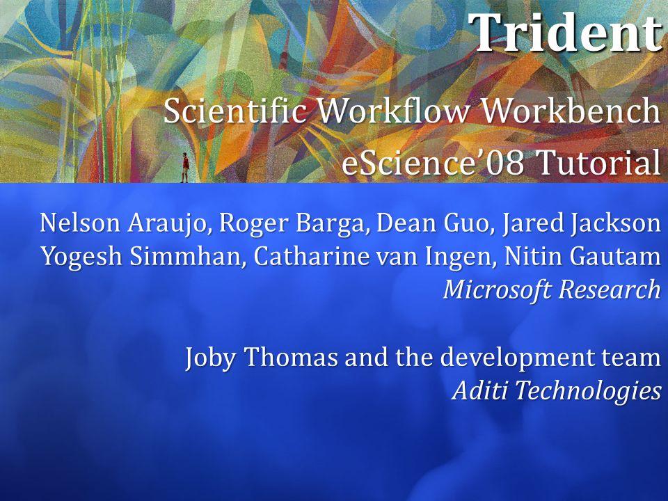 Trident Scientific Workflow Workbench eScience'08 Tutorial