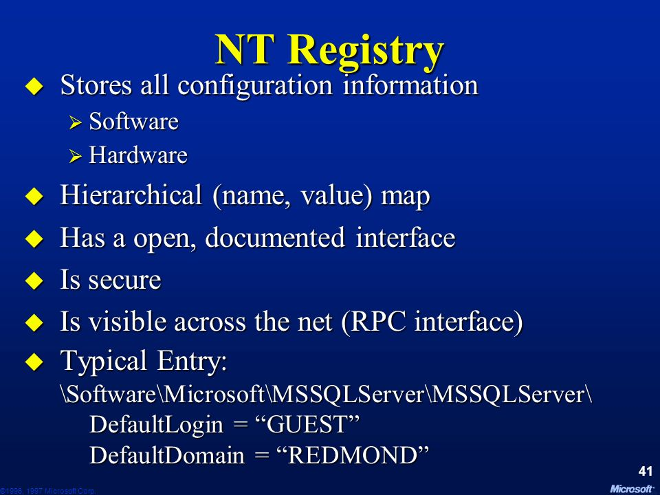 NT Registry Stores all configuration information