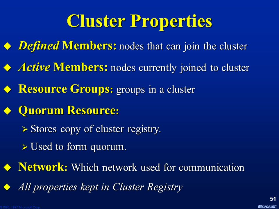 Cluster Properties Defined Members: nodes that can join the cluster