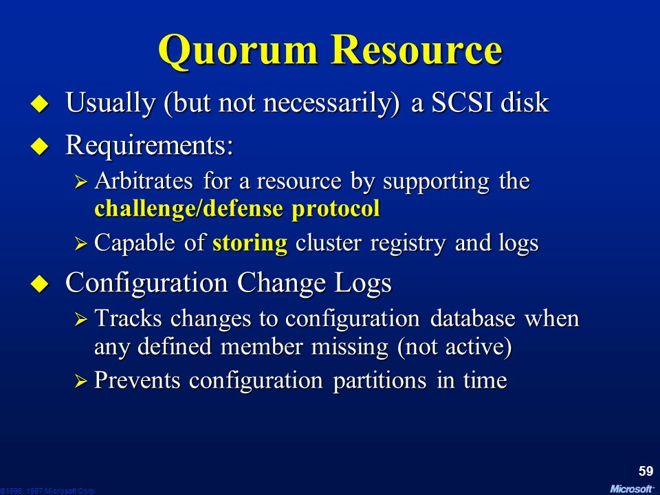 Quorum Resource Usually (but not necessarily) a SCSI disk