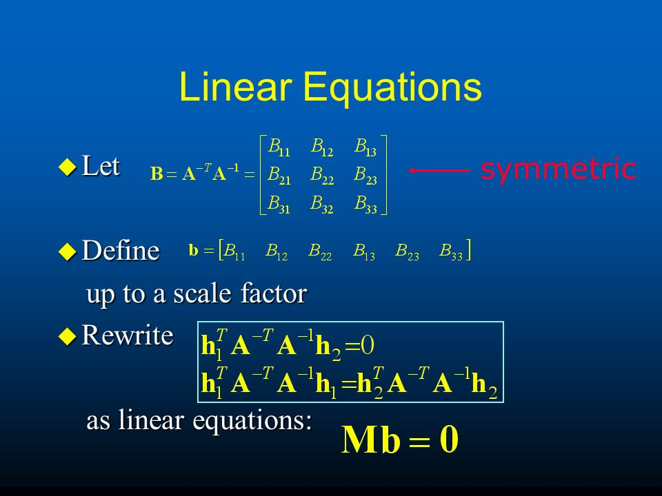 Linear Equations Let symmetric Define up to a scale factor Rewrite