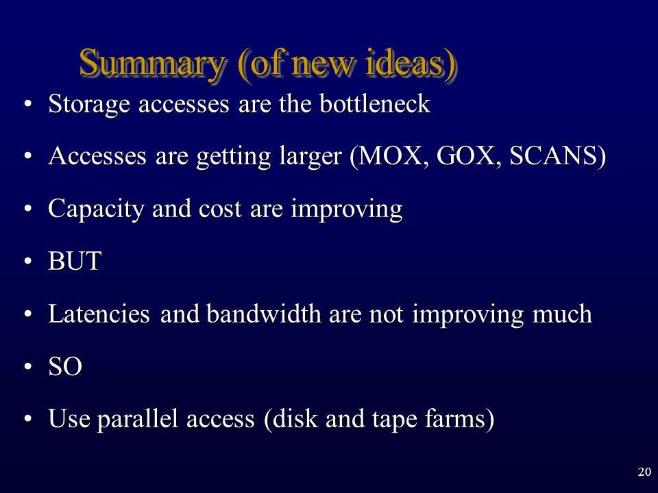 Summary (of new ideas) Storage accesses are the bottleneck