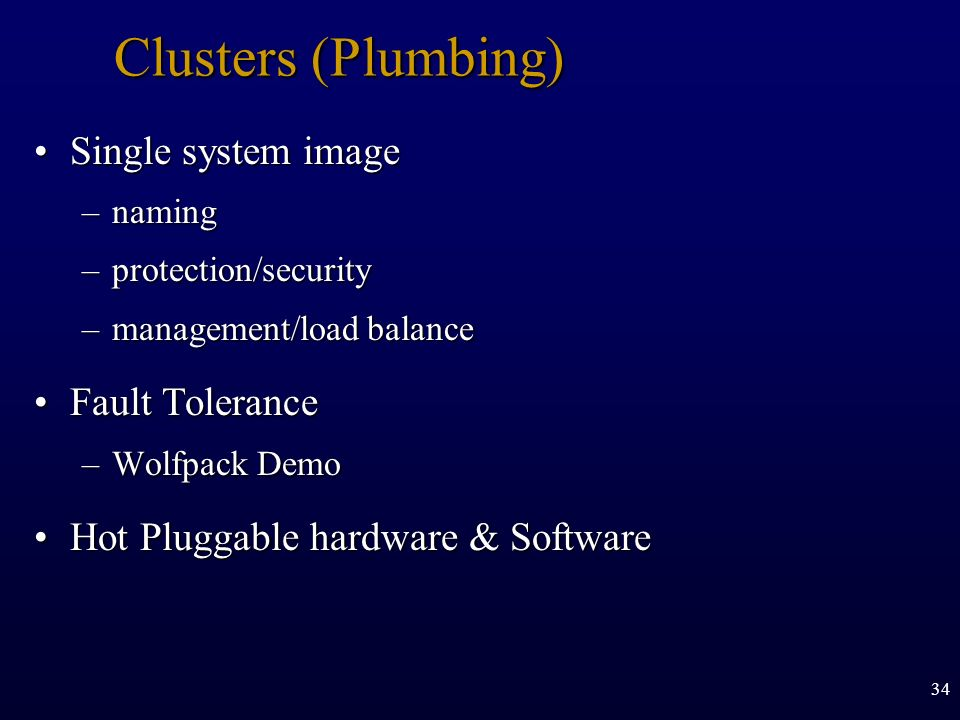 Clusters (Plumbing) Single system image Fault Tolerance