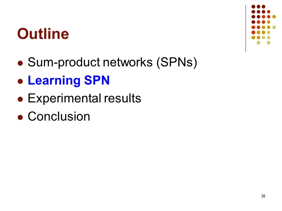 Outline Sum-product networks (SPNs) Learning SPN Experimental results
