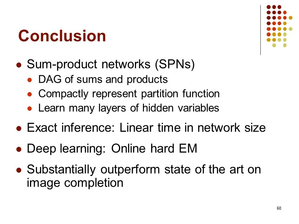 Conclusion Sum-product networks (SPNs)