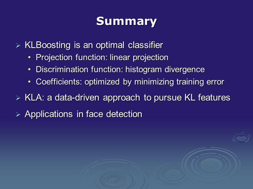 Summary KLBoosting is an optimal classifier