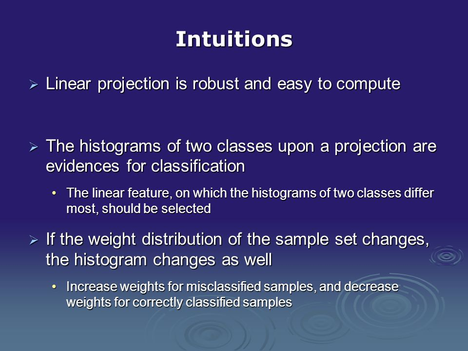 Intuitions Linear projection is robust and easy to compute