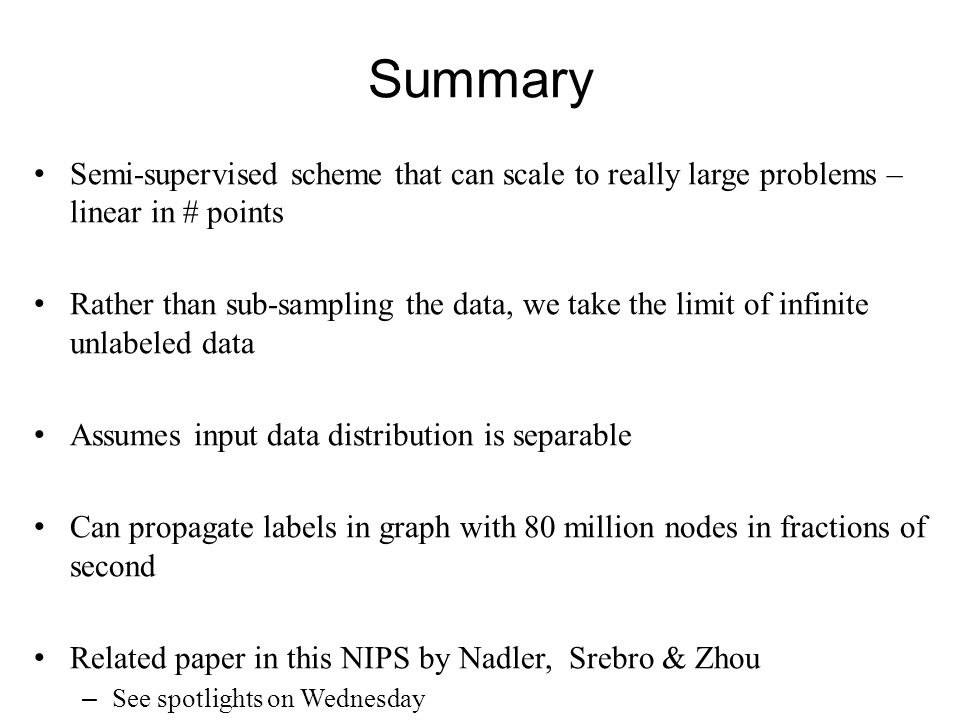 Summary Semi-supervised scheme that can scale to really large problems – linear in # points.