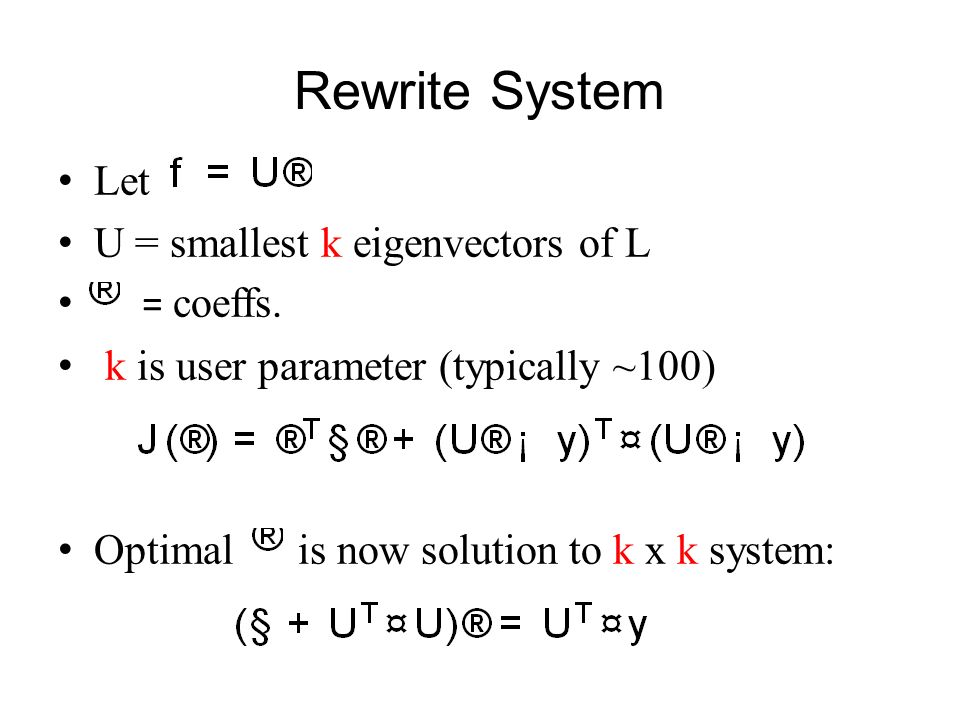 Rewrite System Let U = smallest k eigenvectors of L = coeffs.