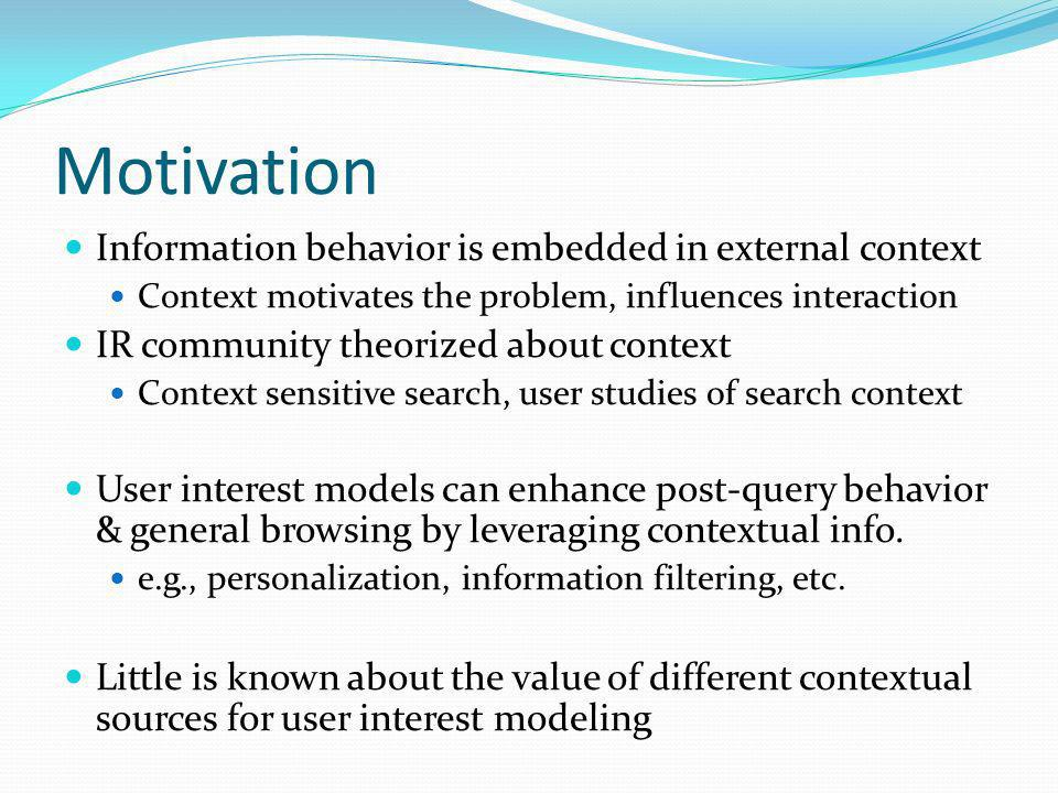 Motivation Information behavior is embedded in external context