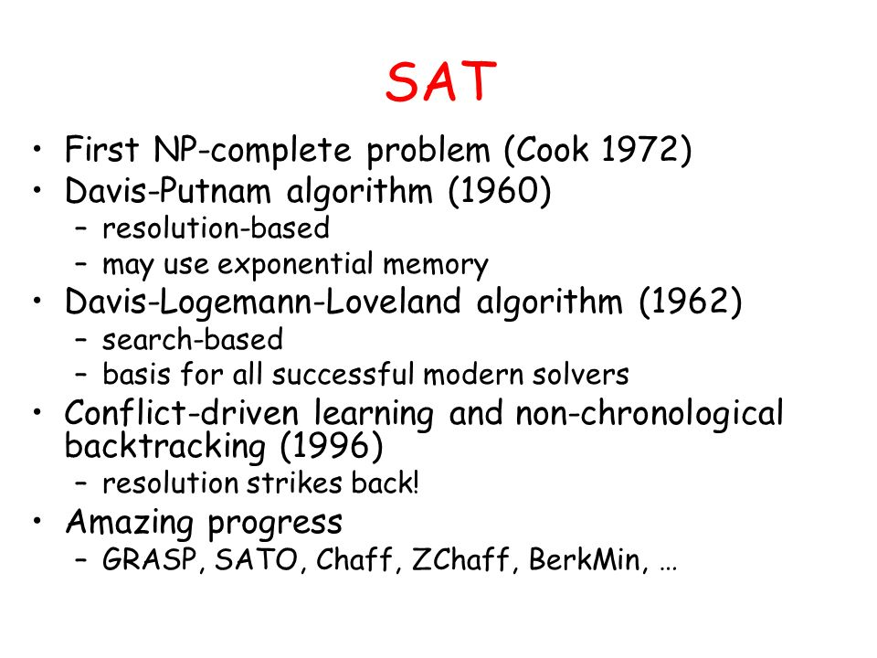SAT First NP-complete problem (Cook 1972)