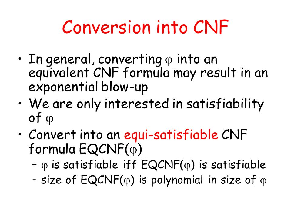 Conversion into CNF In general, converting  into an equivalent CNF formula may result in an exponential blow-up.