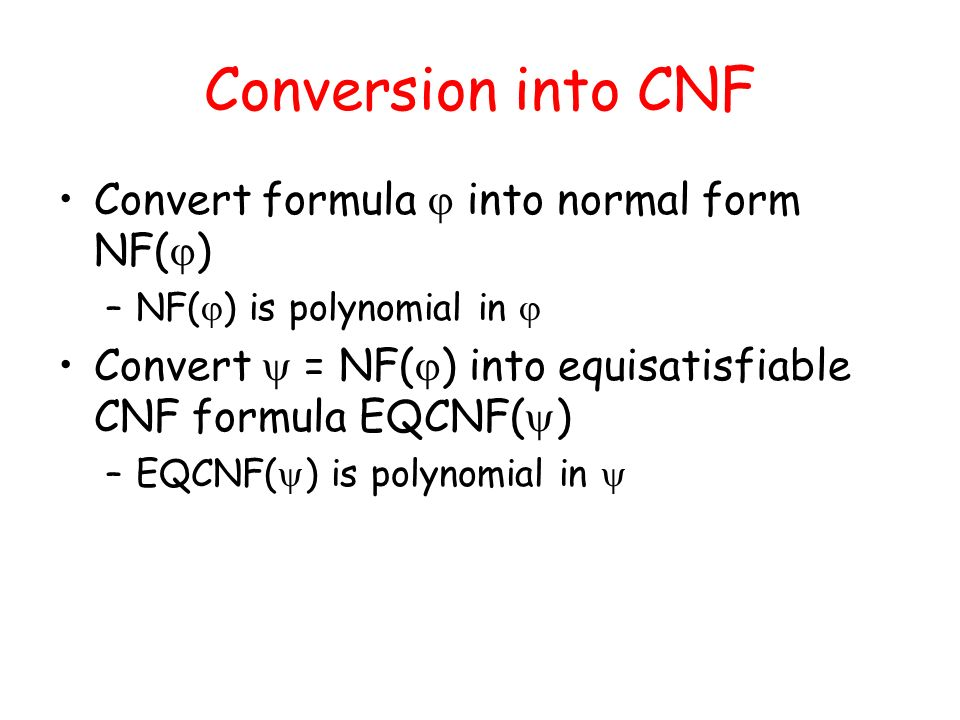 Conversion into CNF Convert formula  into normal form NF()