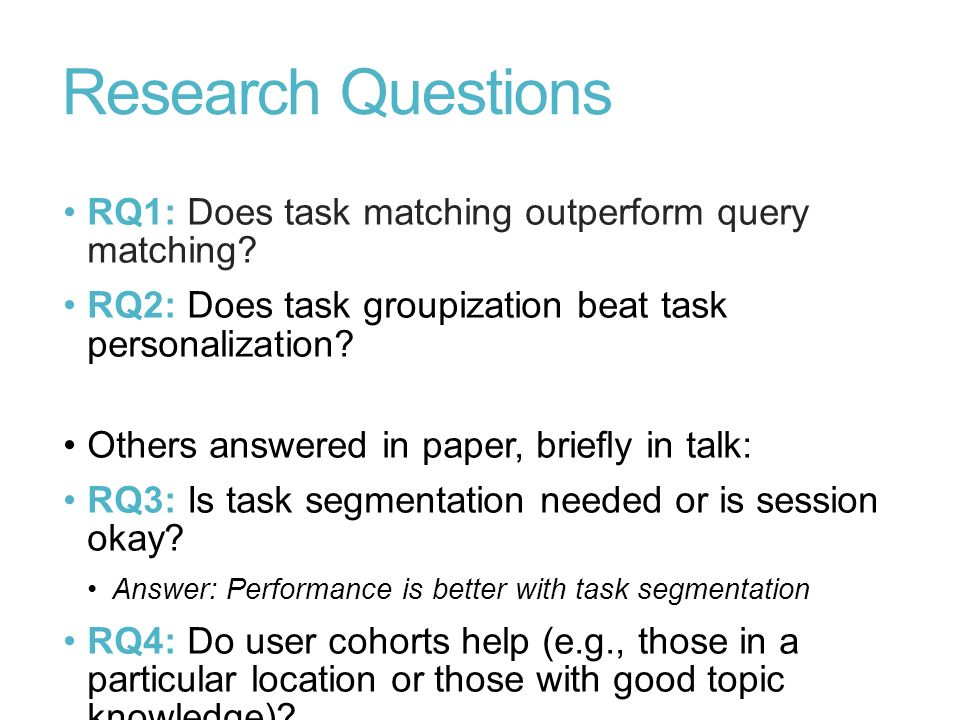 Research Questions RQ1: Does task matching outperform query matching