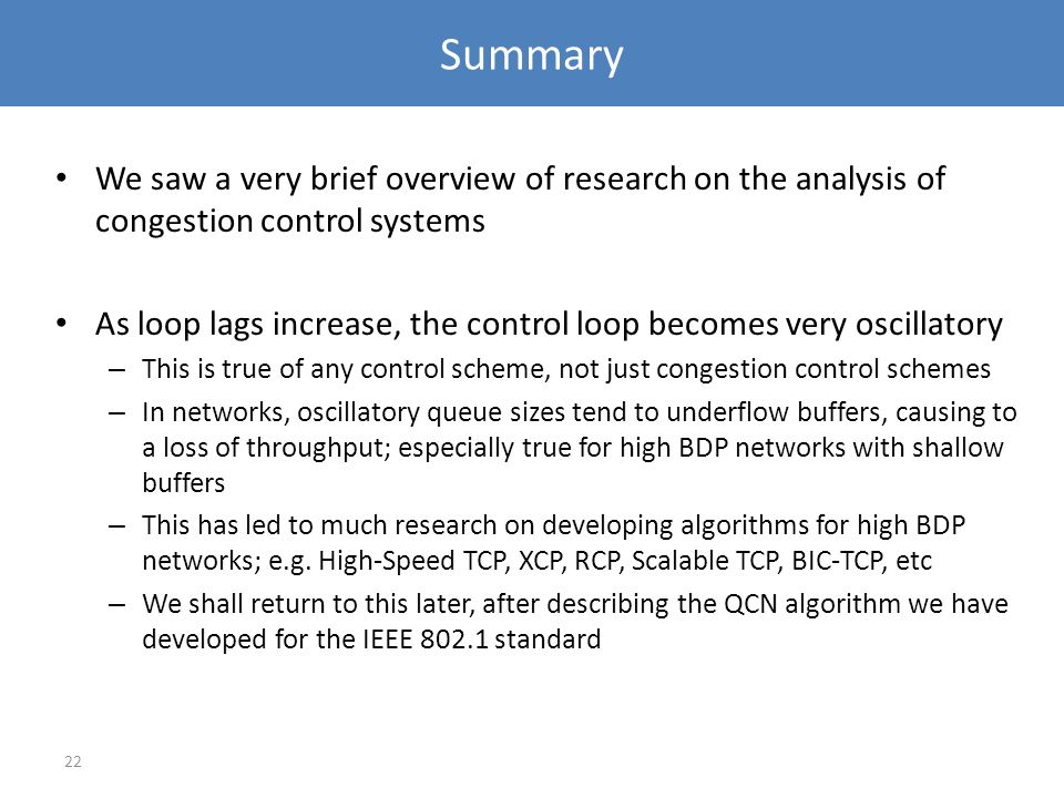 Summary We saw a very brief overview of research on the analysis of congestion control systems.