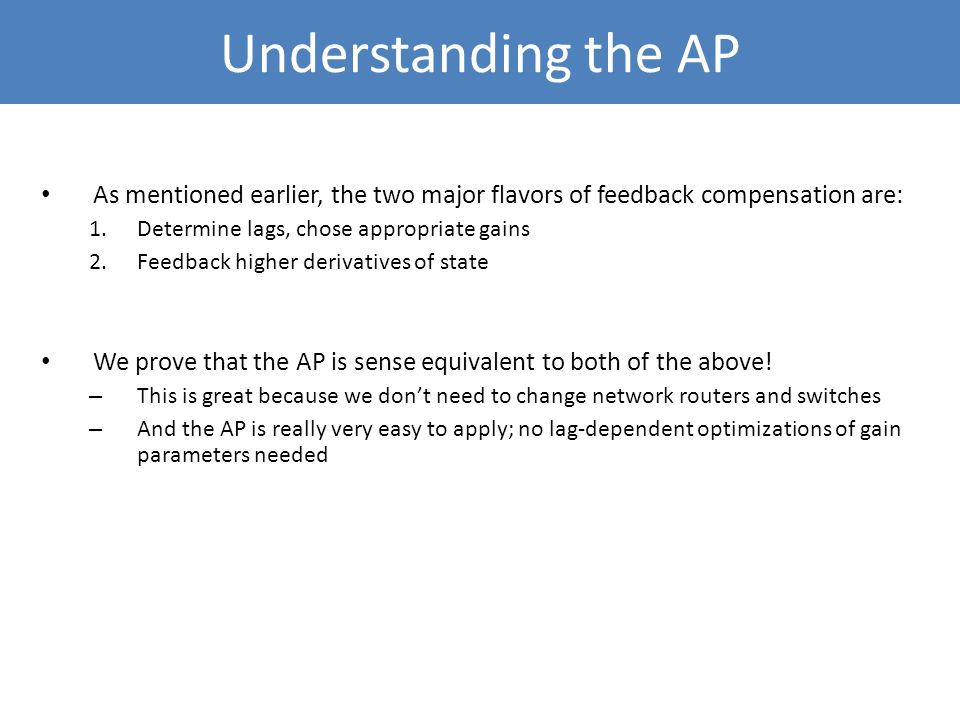 Understanding the AP As mentioned earlier, the two major flavors of feedback compensation are: Determine lags, chose appropriate gains.