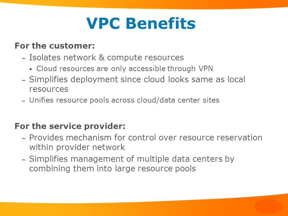 VPC Benefits For the customer: Isolates network & compute resources