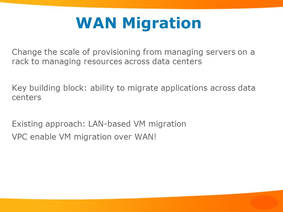 WAN Migration Change the scale of provisioning from managing servers on a rack to managing resources across data centers.
