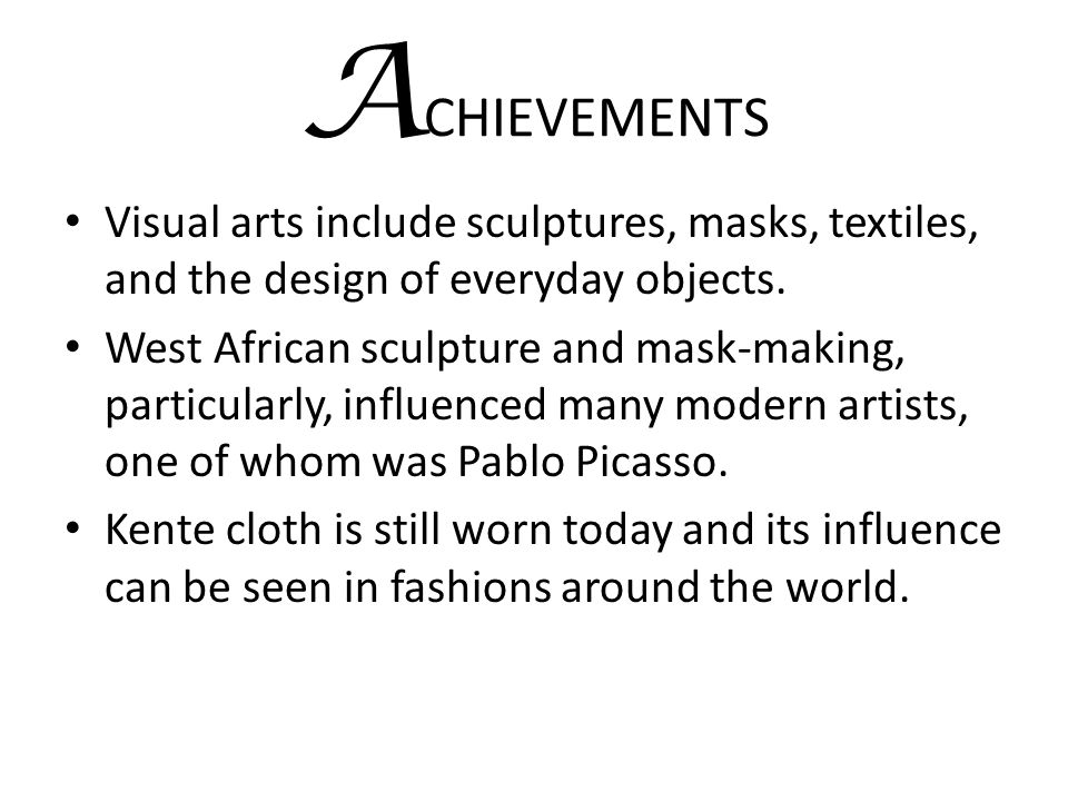 ACHIEVEMENTS Visual arts include sculptures, masks, textiles, and the design of everyday objects.