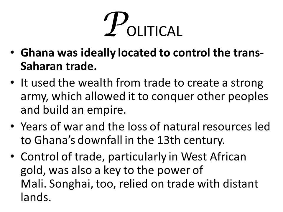 POLITICAL Ghana was ideally located to control the trans-Saharan trade.