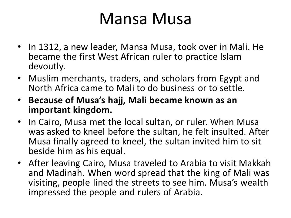 Mansa Musa In 1312, a new leader, Mansa Musa, took over in Mali. He became the first West African ruler to practice Islam devoutly.
