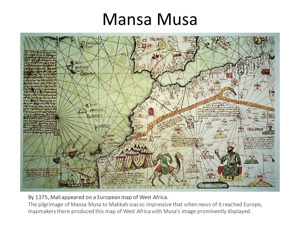 Mansa Musa By 1375, Mali appeared on a European map of West Africa.