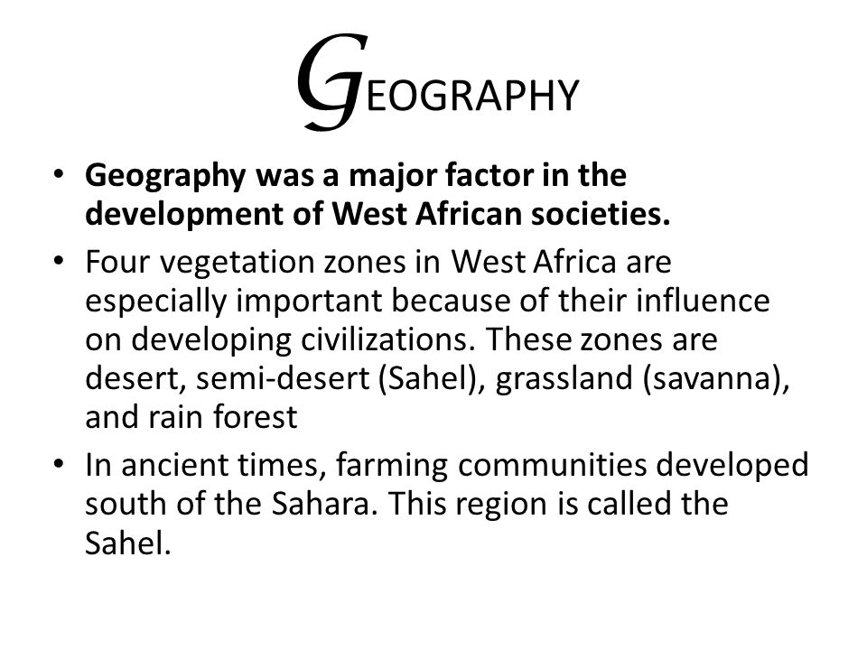 GEOGRAPHY Geography was a major factor in the development of West African societies.