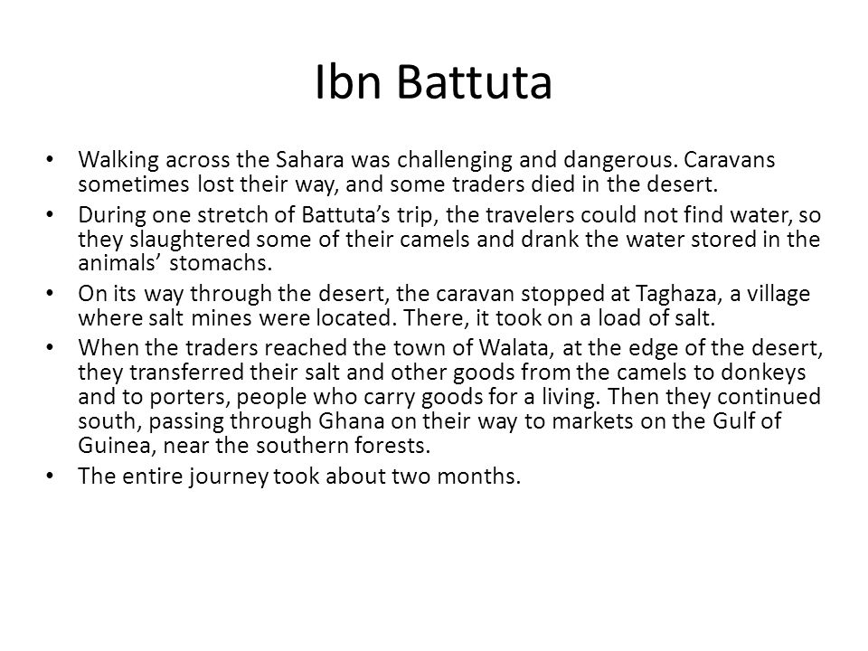 Ibn Battuta Walking across the Sahara was challenging and dangerous. Caravans sometimes lost their way, and some traders died in the desert.