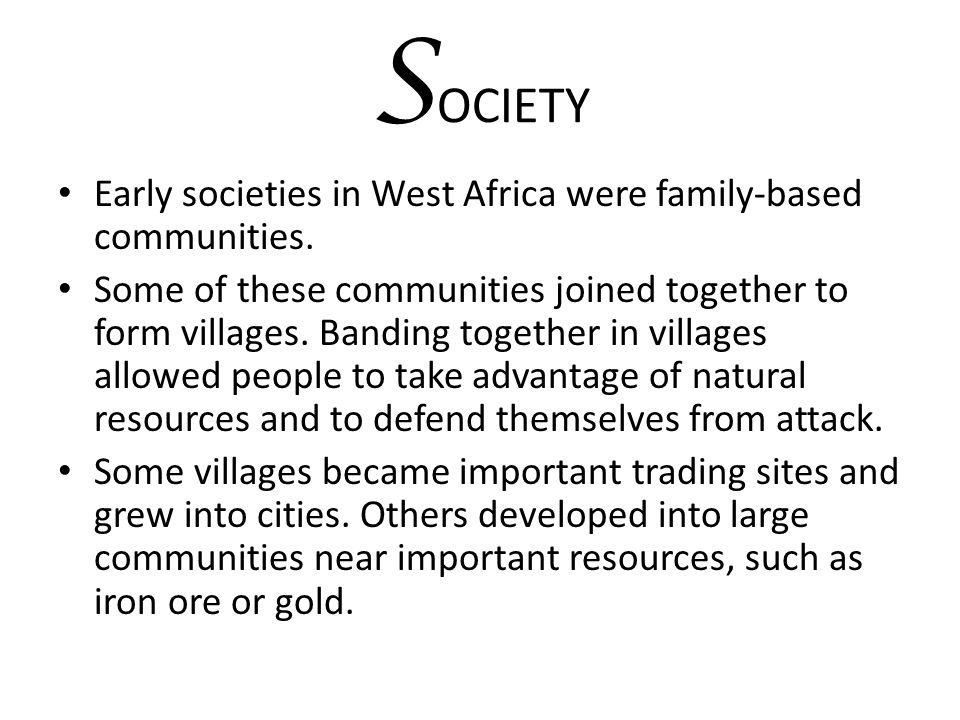SOCIETY Early societies in West Africa were family-based communities.