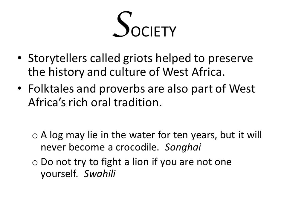 SOCIETY Storytellers called griots helped to preserve the history and culture of West Africa.