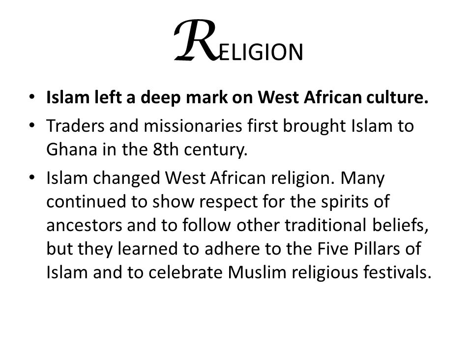 RELIGION Islam left a deep mark on West African culture.