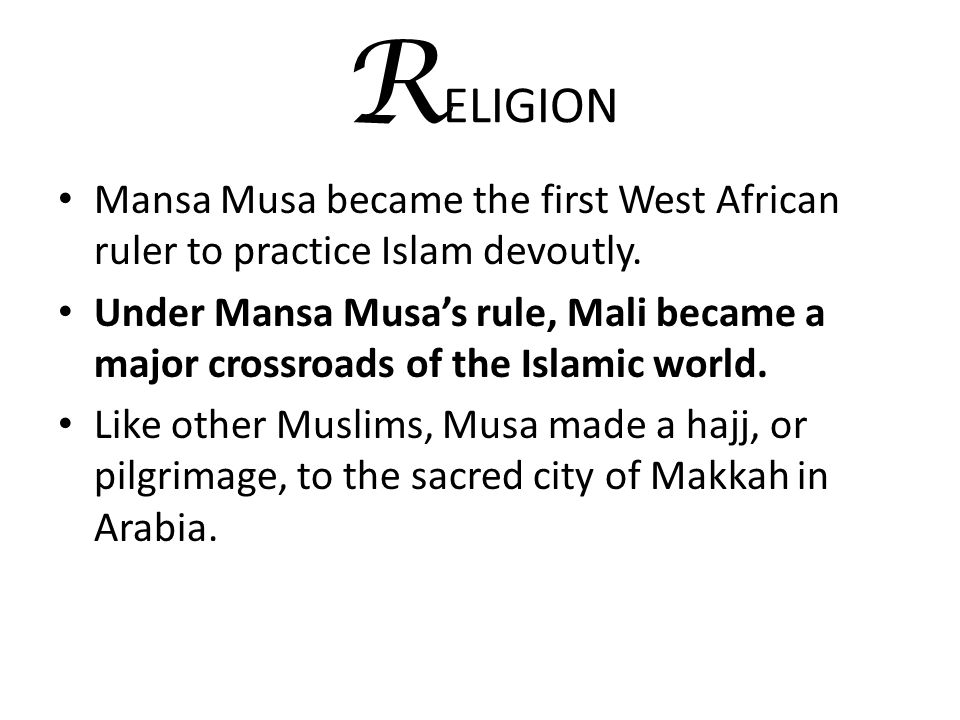 RELIGION Mansa Musa became the first West African ruler to practice Islam devoutly.