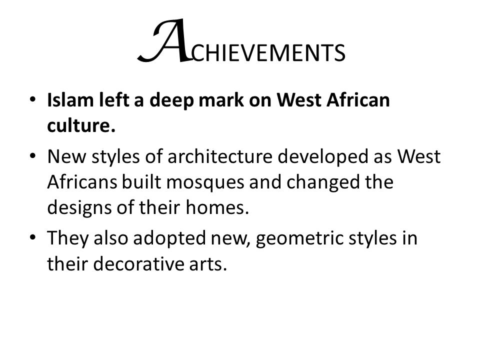 ACHIEVEMENTS Islam left a deep mark on West African culture.