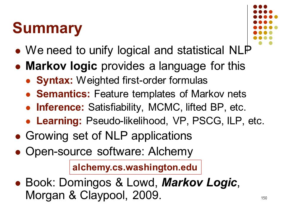 Summary We need to unify logical and statistical NLP