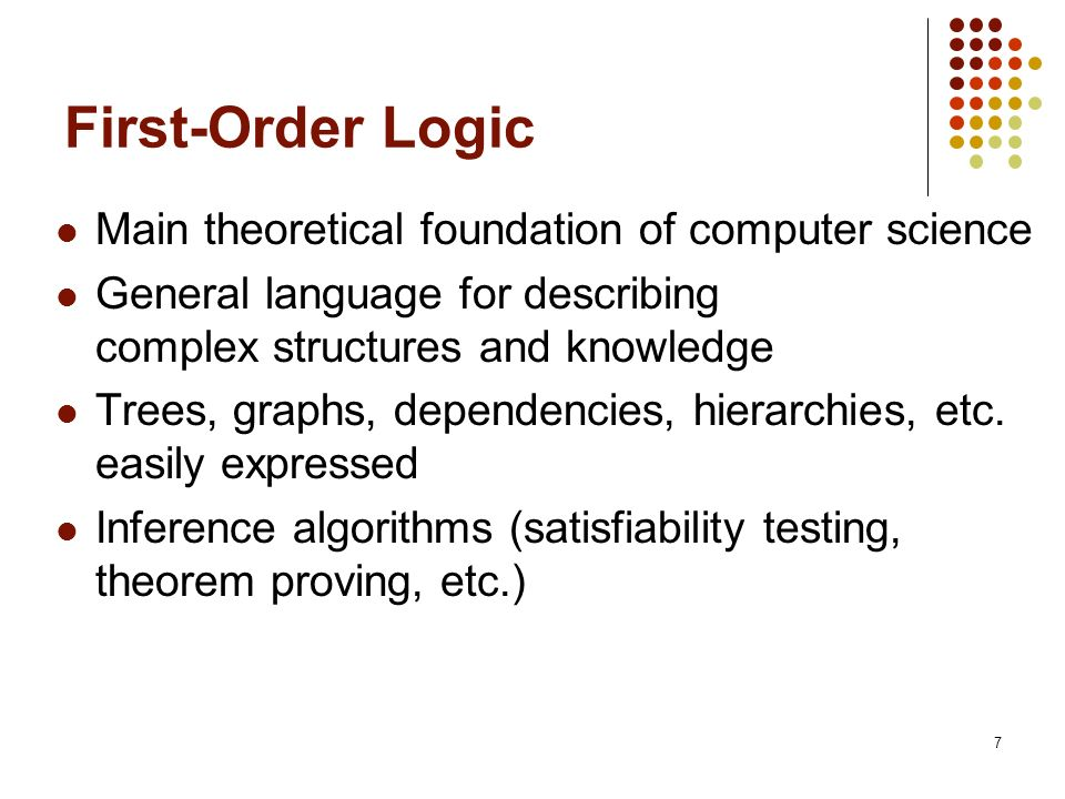 First-Order Logic Main theoretical foundation of computer science