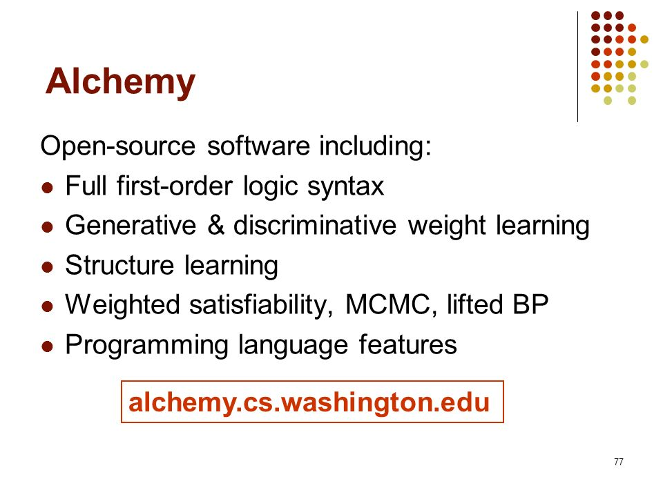 Alchemy Open-source software including: Full first-order logic syntax