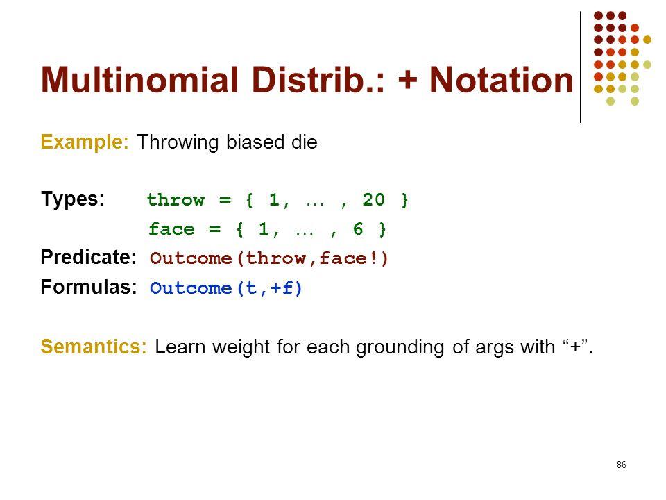Multinomial Distrib.: + Notation