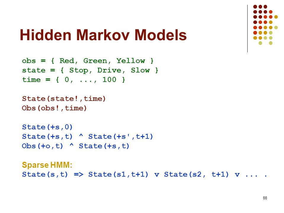 Hidden Markov Models obs = { Red, Green, Yellow }