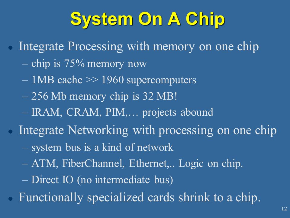 System On A Chip Integrate Processing with memory on one chip