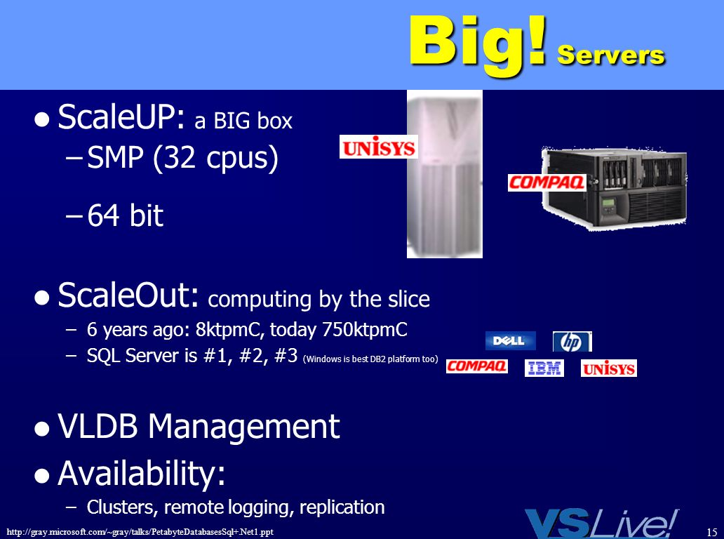 Big! Servers ScaleUP: a BIG box ScaleOut: computing by the slice