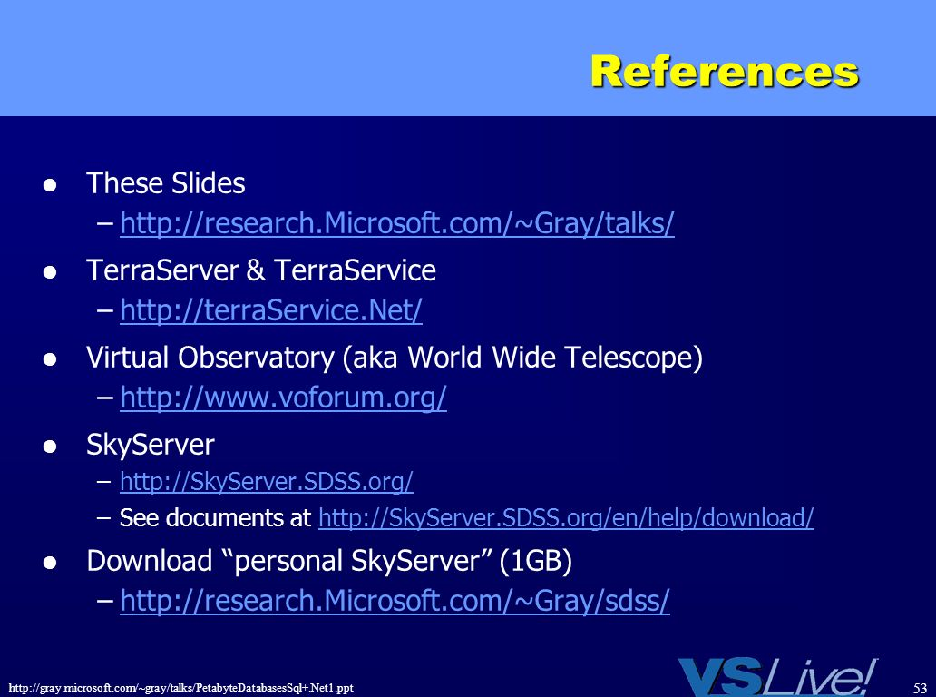 References These Slides http://research.Microsoft.com/~Gray/talks/