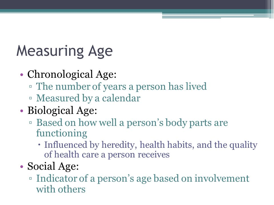 Measuring Age Chronological Age: Biological Age: Social Age:
