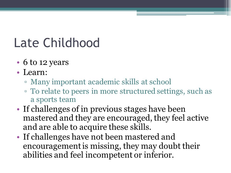 Late Childhood 6 to 12 years Learn: