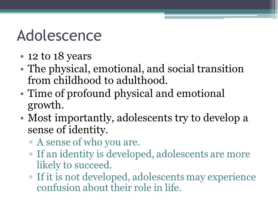 Adolescence 12 to 18 years. The physical, emotional, and social transition from childhood to adulthood.