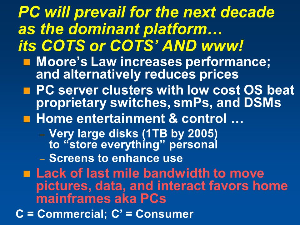 PC will prevail for the next decade as the dominant platform… its COTS or COTS' AND www!
