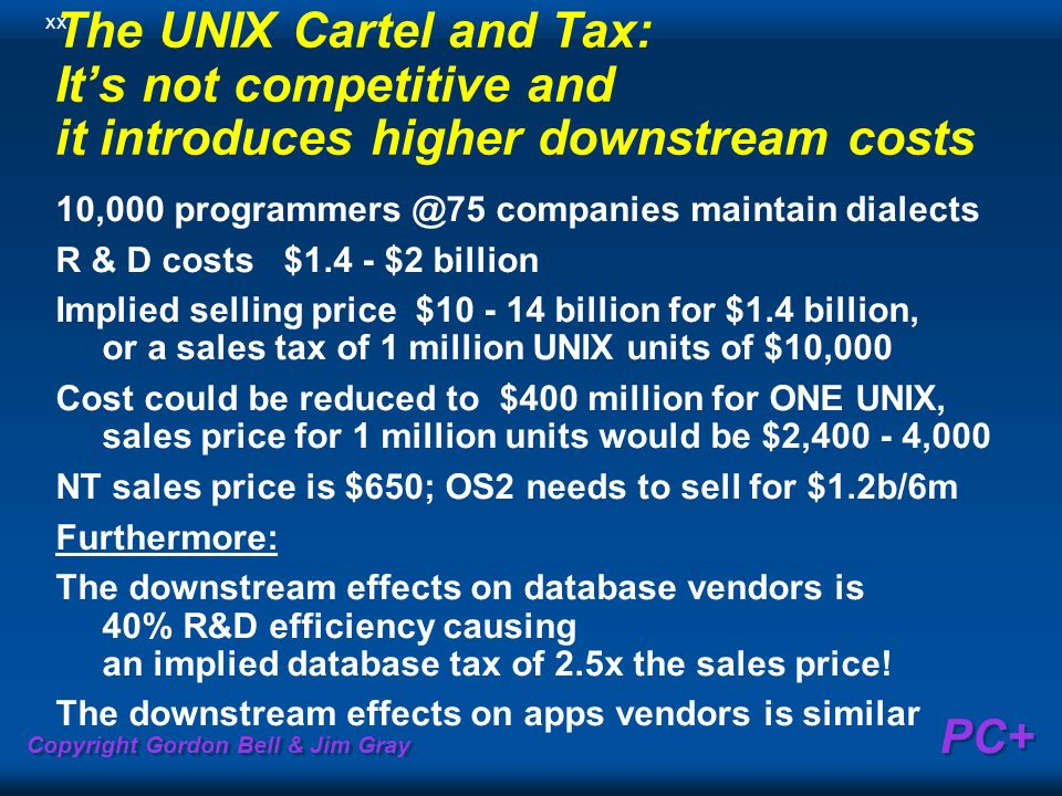 xx The UNIX Cartel and Tax: It's not competitive and it introduces higher downstream costs. ­10,000 programmers @75 companies maintain dialects.