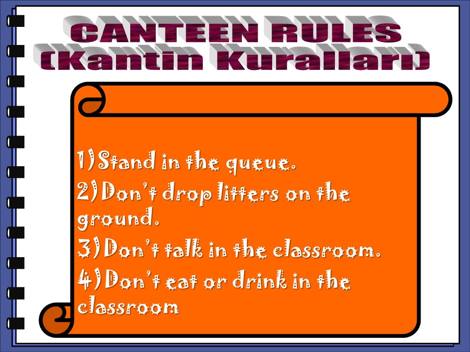CANTEEN RULES (Kantin Kuralları) 1)Stand in the queue.