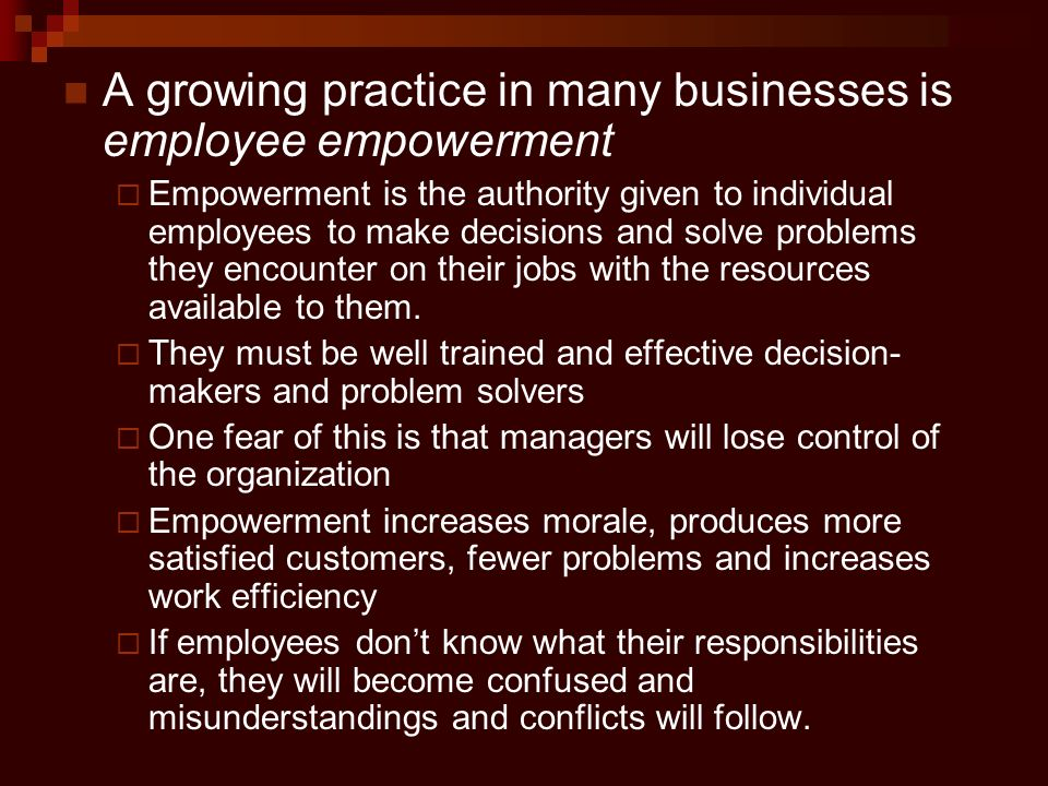 A growing practice in many businesses is employee empowerment