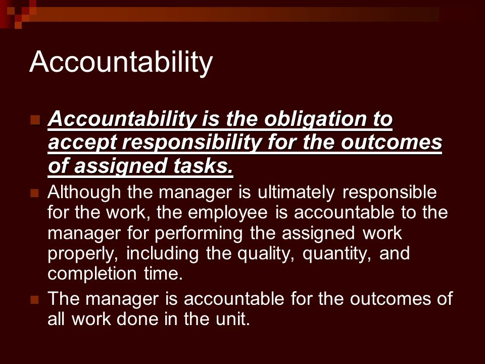 Accountability Accountability is the obligation to accept responsibility for the outcomes of assigned tasks.